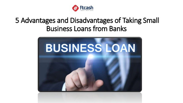 Advantages and Disadvantages of Taking Bank Loans